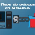 Tipos de enlaces en GNU/Linux